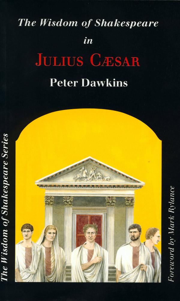 Julius Caesar - Wisdom of Shakespeare series by Peter Dawkins